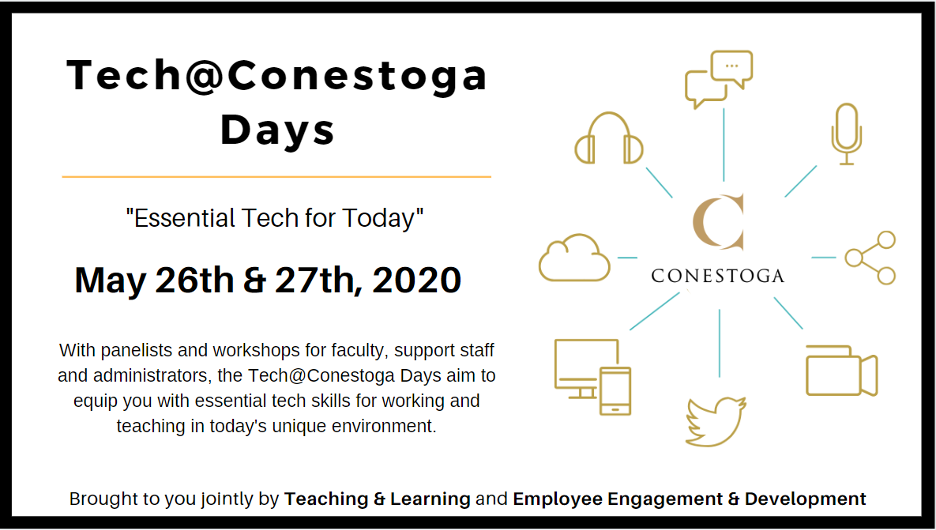 Tech@Conestoga Days May 26 & 27th. With panelists and workshops for faculty, support staff and administrators, the Tech@Conestoga Days aim to equip you with essential tech skills for working and teaching in today's unique environments.