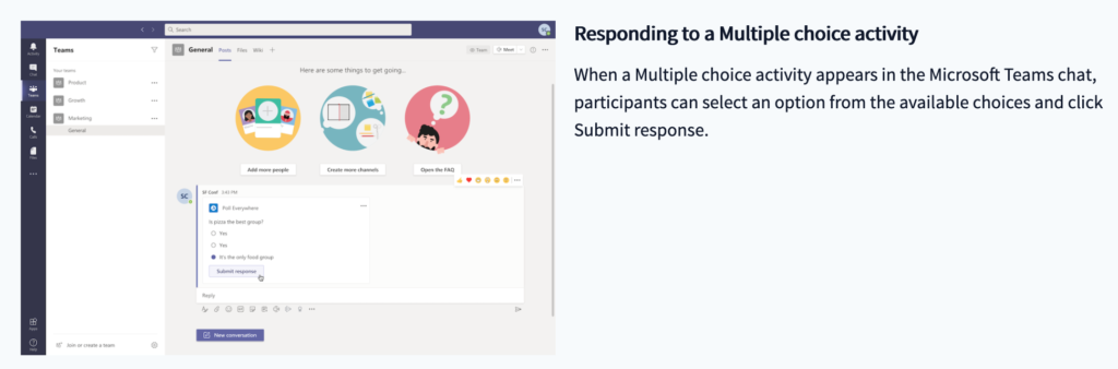 Responding to a multiple choice activity  When a Multiple choice activity appears in the MS Teams chat, participants can select an option from the available choices and click Submit response.